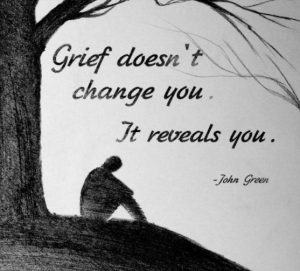 Grief doesn't change you, it reveals you